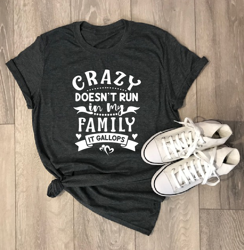 Crazy Doesn't Run in my Family T Shirt